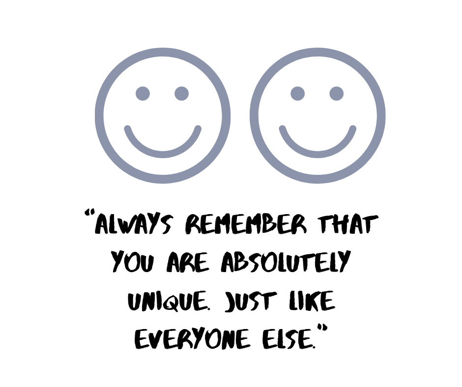"""Always remember that you are absolutely unique. Just like everyone else."""