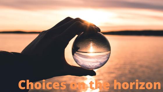 Choices on the horizon