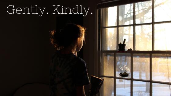 Gently. Kindly.
