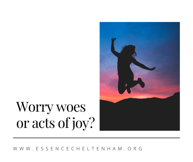 Worry woes or acts of joy