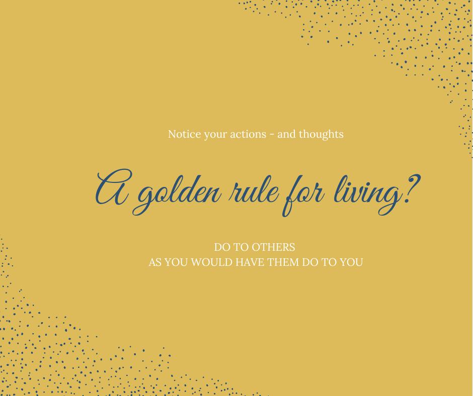 Golden rule for living